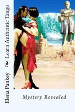 Learn Authentic Tango : Mystery Revealed - Elena Pankey