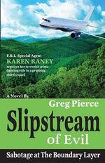 Slipstream of Evil : Sabotage at the Boundary Layer - Greg Pierce