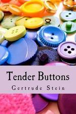 Tender Buttons - Ms Gertrude Stein