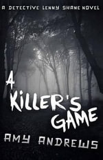 A Killer's Game : A Detective Lenny Shane Novel - Amy Andrews