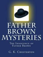 Father Brown Mysteries the Innocence of Father Brown [Large Print Edition] : The Complete & Unabridged Original Classic - G K Chesterton