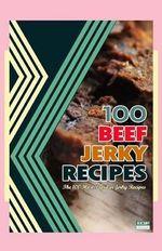 100 Beef Jerky Recipes : The 100 Most Popular Jerky Recipes - Steven W Boyett