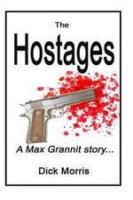 The Hostages : A Max Grannit Adventure - Dick Morris