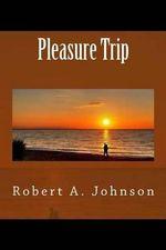 Pleasure Trip - Robert a Johnson