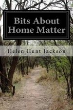 Bits about Home Matter - Helen Hunt Jackson