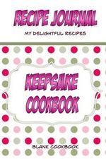 Recipe Journal, My Delightful Recipes, Keepsake Cookbook, Blank Cookbook : Make Your Own Blank Cookbook. a Blank Recipe Journak to Write in Your Own Re - Debbie Miller