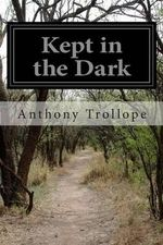 Kept in the Dark - Anthony Trollope, Ed