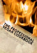 The Professional Vegan Cookbook : Over 450 Vegan Recipes for Restaurants, Cafes, Weddings, Home Entertaining, Healthcare, Specialty Dining Venues, & Large Group Gatherings (Black and White Edition) - Brian P McCarthy