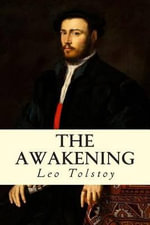 The Awakening - Count Leo Nikolayevich Tolstoy