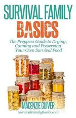 The Prepper's Guide to Drying, Canning and Preserving Your Own Survival Food - Macenzie Guiver
