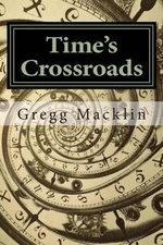 Time's Crossroads - Gregg Macklin