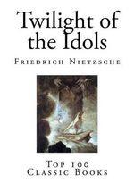 Twilight of the Idols - Friedrich Wilhelm Nietzsche