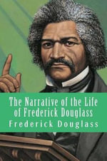 The Narrative of the Life of Frederick Douglass - Frederick Douglass