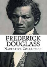 Frederick Douglass, Narrative Collection - Frederick Douglass