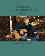 Guitarist's Guide to Songwriting Book I - MR Todd Ferris Mosby