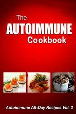 Autoimmune Cookbook : Autoimmune All-Day Recipes Vol. 3 - Melissa Groves
