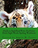 Hands to Spell-Read-Write : Pre-Primer Dolch Sight Words Spelling Workbook