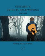 Guitarist's Guide to Songwriting Book II - MR Todd Mosby