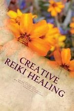 Creative Reiki Healing : Using the Power of Reiki with Your Intuition, Healing Guides & Ascended Masters - Mrs Sylvia E Bryden-Stock