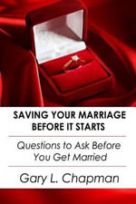 Saving Your Marriage Before It Starts : Questions to Ask Before You Get Married - Gary L Chapman