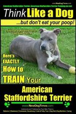 American Staffordshire Terrier, American Staffordshire Terrier Training AAA Akc : Think Like a Dog, But Don't Eat Your Poop! - American Staffordshire T - Paul Allen Pearce