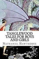 Tanglewood Tales for Boys and Girls - Nathaniel Hawthorne