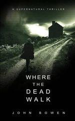 Where the Dead Walk - MR John Bowen
