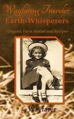 Wayfaring Traveler : Earth-Whisperers: Organic Farm Stories and Recipes - Wayfarer