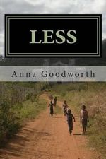 Less : Raising Youth to Live Missionally - Anna Goodworth