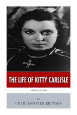 American Legends : The Life of Kitty Carlisle - Charles River Editors