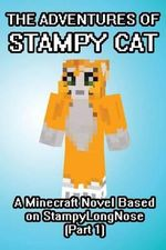 The Adventures of Stampy Cat : A Minecraft Novel Based on Stampylongnose (Part 1) - Minecraft Game Writers