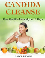 Candida Cleanse : Cure Candida Naturally in 14 Days - Dr Carol Thomas