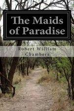 The Maids of Paradise - Robert William Chambers