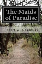 The Maids of Paradise - Robert W Chambers