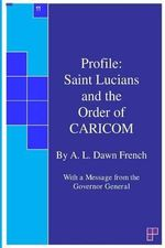 Profile : Saint Lucians and the Order of Caricom: Vol.11 - A L Dawn French