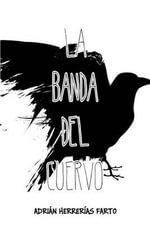 La Banda del Cuervo : Cuando El Cuervo Echo a Volar - Adrian Herrerias Farto