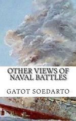 Other Views of Naval Battles : Malay, Java Sea, Coral Sea, Midway, Bismarck Sea - Gatot Soedarto
