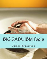 Big Data. IBM Tools - James Braselton