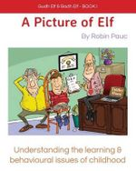 Gudh Elf & Badh Elf - Book 1, a Picture of Elf : Understanding the Learning & Behavioural Issues of Childhood - Robin Pauc