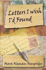 Letters I Wish I'd Found - Mara Nieman-Hargroder