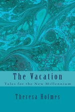 The Vacation : Tales for the New Millennium - Mrs Theresa K Holmes