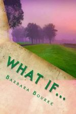 What If : Is Our Life a Series of Random Encounters or Divine Intervention - Mrs Barbara Bourke