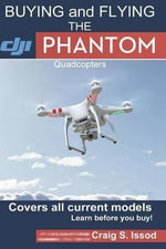 Buying and Flying the Dji Phantom Quadcopters : Covers All Current Models - Learn Before You Buy! - Craig S Issod