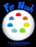 For Noah - P. B. Gookenschleim