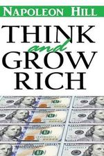 Think and Grow Rich : Think and Grow Rich Napoleon Hill Annotated Classic - Napoleon Hill