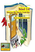 Noel 14 Stories My Uncle Told Me - A L Dawn French
