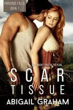Scar Tissue : Paradise Falls Book 1 - Abigail Graham