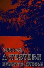 A Western : 1863-64 - Robert D Hubble