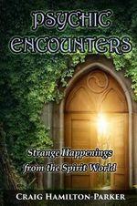 Psychic Encounters : Amazing Psychic Experiences - Craig Hamilton-Parker