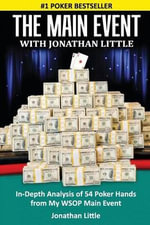 The Main Event with Jonathan Little : In-Depth Analysis of 54 Poker Hands from My Wsop Main Event - Jonathan Little